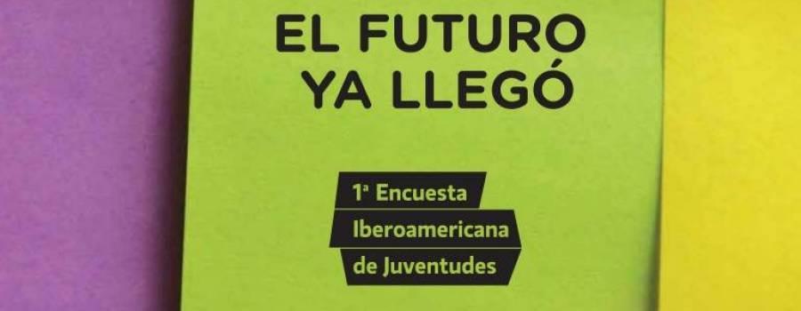 El futuro ya llegó. Primera Encuesta Iberoamericana de Juventudes