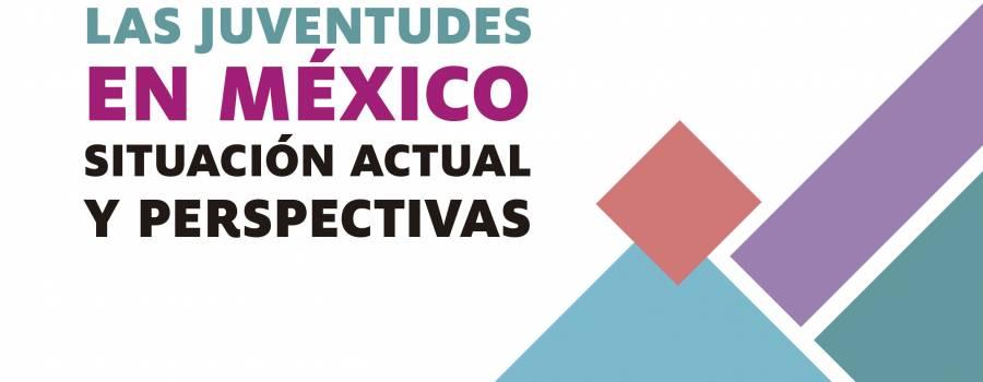 Las juventudes en México: situación actual y perspectivas